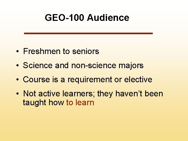 GEO-100 Audience • Freshmen to seniors • Science and non-science majors • Course is