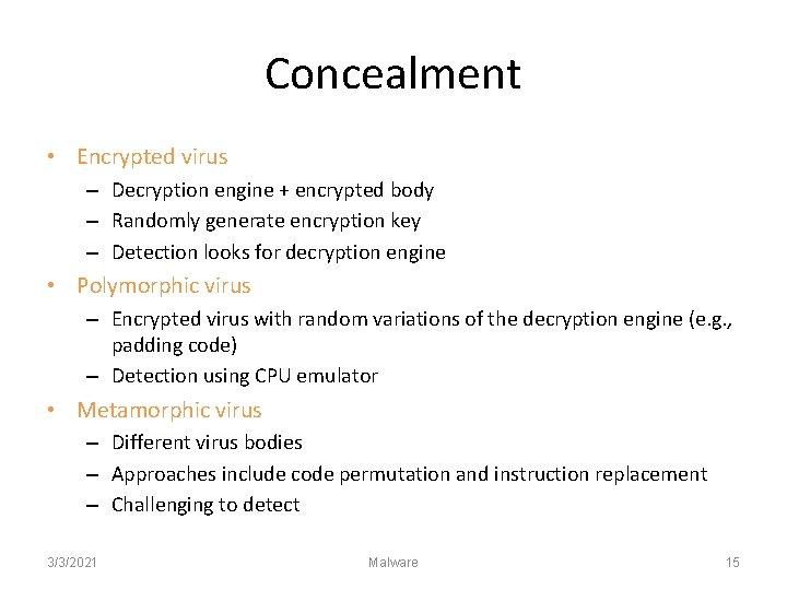 Concealment • Encrypted virus – Decryption engine + encrypted body – Randomly generate encryption