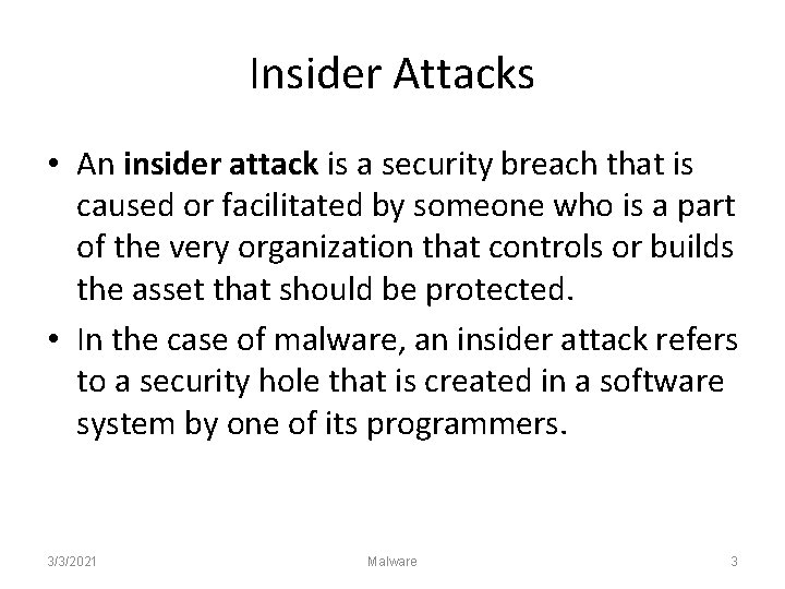 Insider Attacks • An insider attack is a security breach that is caused or