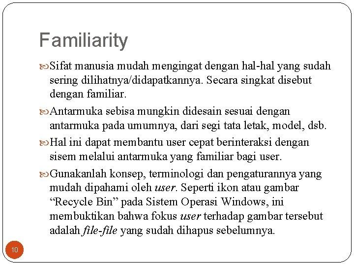 Familiarity Sifat manusia mudah mengingat dengan hal-hal yang sudah sering dilihatnya/didapatkannya. Secara singkat disebut