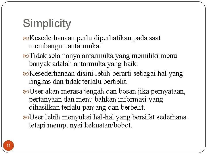 Simplicity Kesederhanaan perlu diperhatikan pada saat membangun antarmuka. Tidak selamanya antarmuka yang memiliki menu