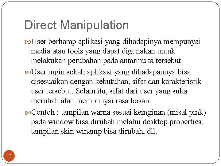 Direct Manipulation User berharap aplikasi yang dihadapinya mempunyai media atau tools yang dapat digunakan