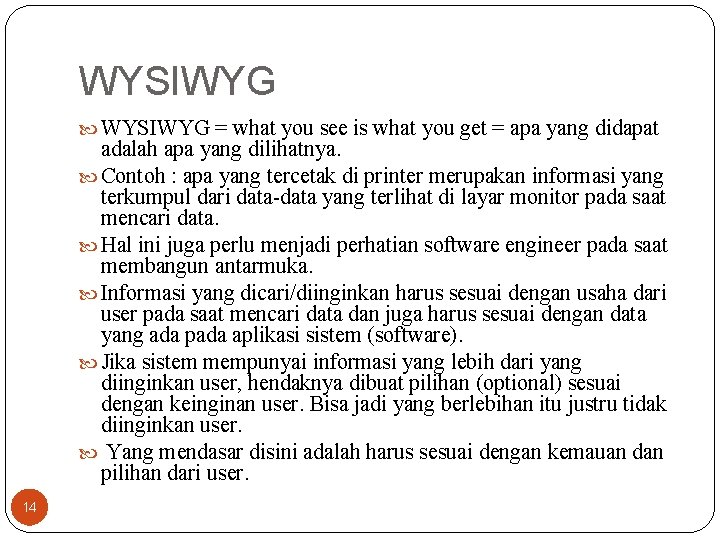 WYSIWYG = what you see is what you get = apa yang didapat adalah