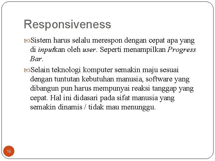 Responsiveness Sistem harus selalu merespon dengan cepat apa yang di inputkan oleh user. Seperti