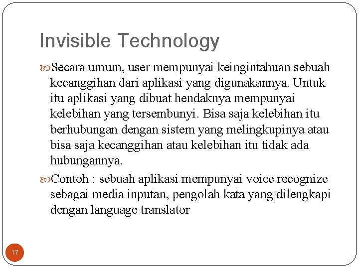Invisible Technology Secara umum, user mempunyai keingintahuan sebuah kecanggihan dari aplikasi yang digunakannya. Untuk