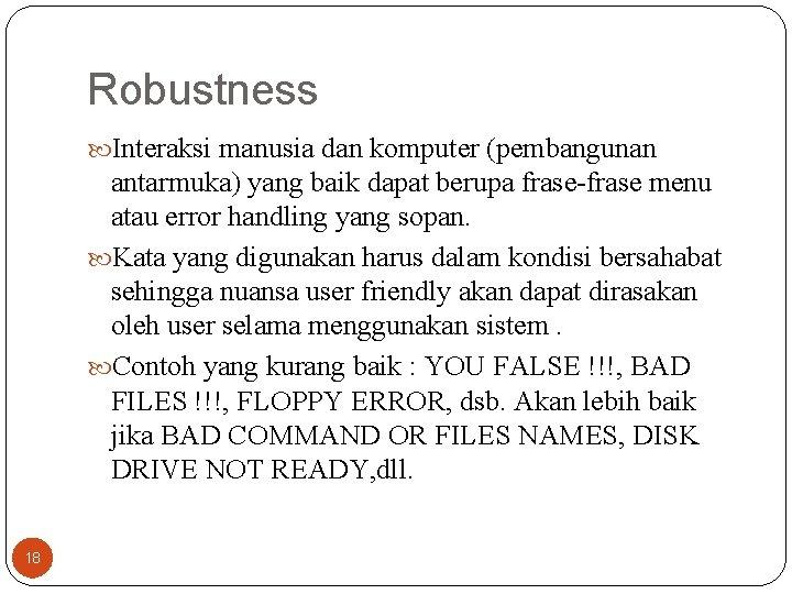 Robustness Interaksi manusia dan komputer (pembangunan antarmuka) yang baik dapat berupa frase-frase menu atau