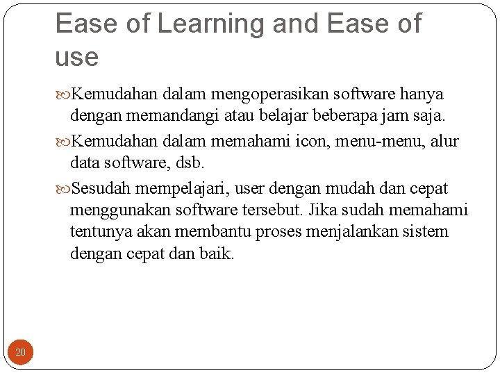Ease of Learning and Ease of use Kemudahan dalam mengoperasikan software hanya dengan memandangi