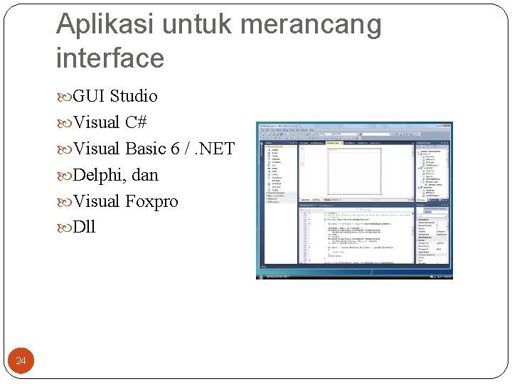 Aplikasi untuk merancang interface GUI Studio Visual C# Visual Basic 6 /. NET Delphi,