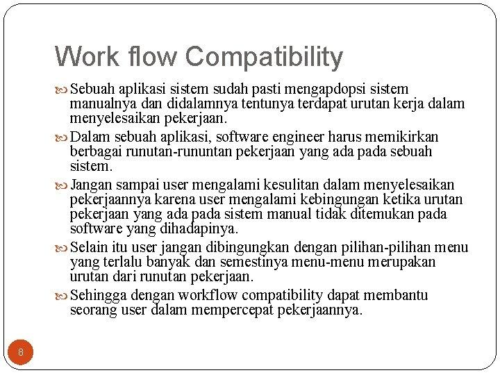 Work flow Compatibility Sebuah aplikasi sistem sudah pasti mengapdopsi sistem manualnya dan didalamnya tentunya
