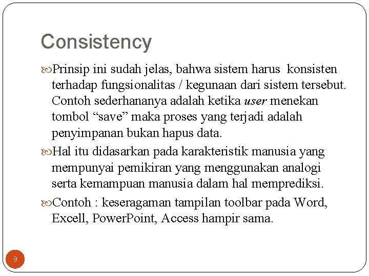 Consistency Prinsip ini sudah jelas, bahwa sistem harus konsisten terhadap fungsionalitas / kegunaan dari