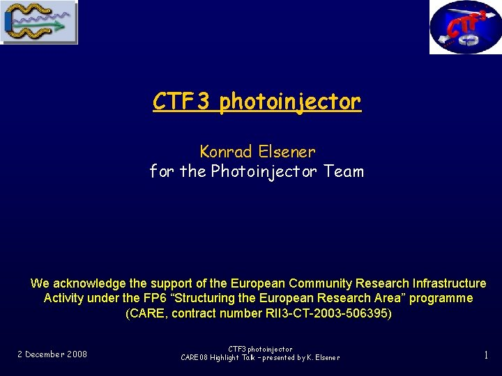 CTF 3 photoinjector Konrad Elsener for the Photoinjector Team We acknowledge the support of