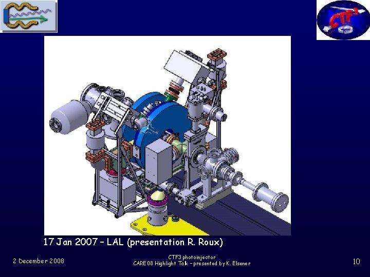17 Jan 2007 – LAL (presentation R. Roux) 2 December 2008 CTF 3 photoinjector
