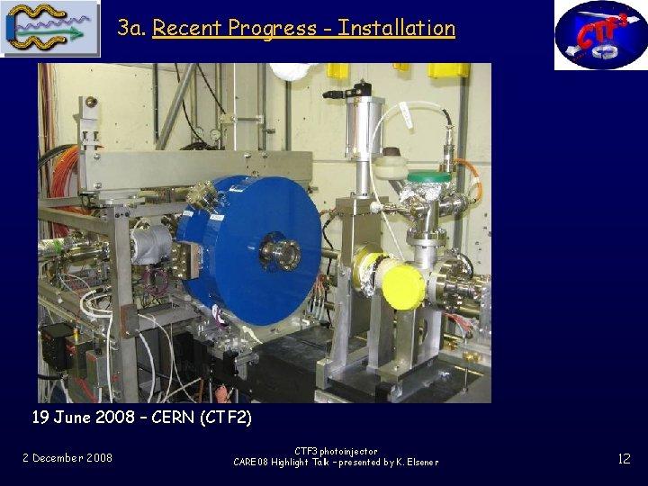 3 a. Recent Progress - Installation 19 June 2008 – CERN (CTF 2) 2