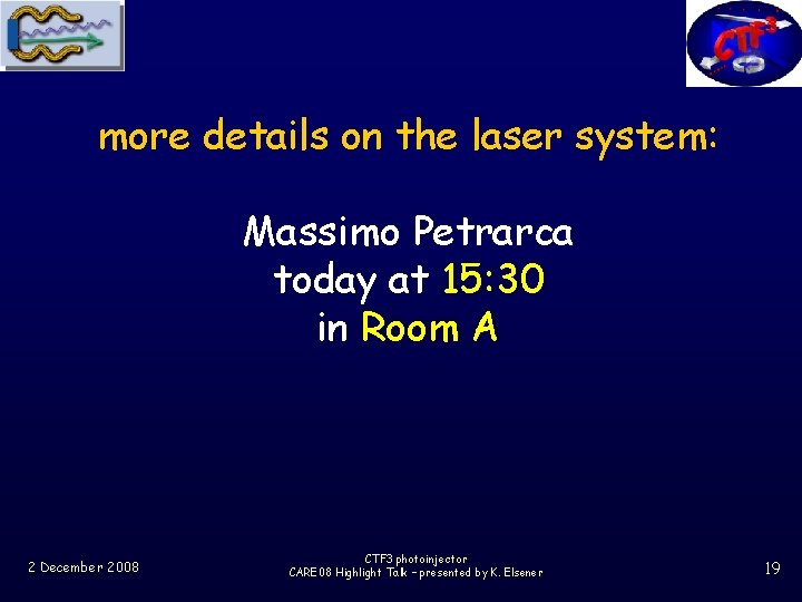 more details on the laser system: Massimo Petrarca today at 15: 30 in Room