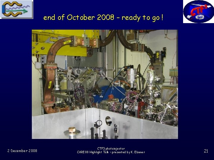 end of October 2008 – ready to go ! 2 December 2008 CTF 3