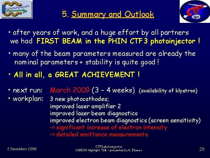 5. Summary and Outlook • after years of work, and a huge effort by