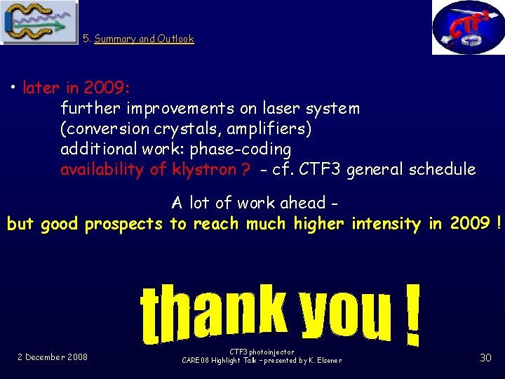 5. Summary and Outlook • later in 2009: further improvements on laser system (conversion
