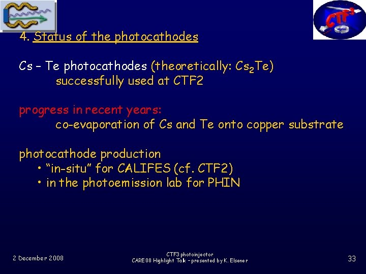 4. Status of the photocathodes Cs – Te photocathodes (theoretically: Cs 2 Te) successfully