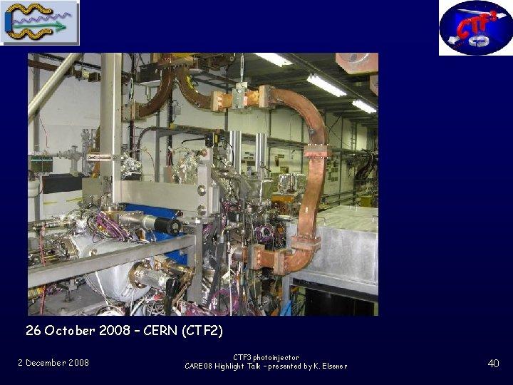 26 October 2008 – CERN (CTF 2) 2 December 2008 CTF 3 photoinjector CARE