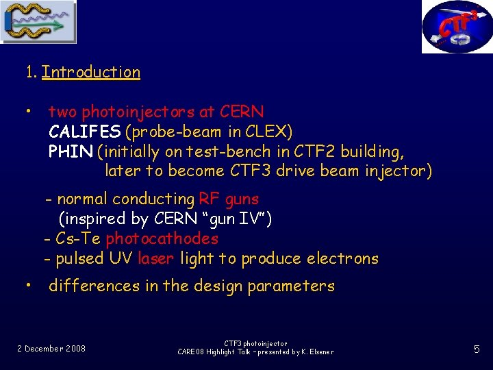 1. Introduction • two photoinjectors at CERN CALIFES (probe-beam in CLEX) PHIN (initially on