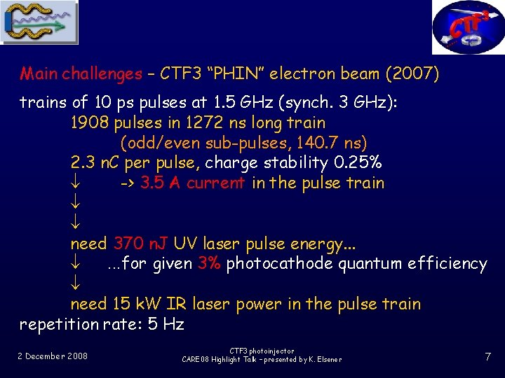 """Main challenges – CTF 3 """"PHIN"""" electron beam (2007) trains of 10 ps pulses"""