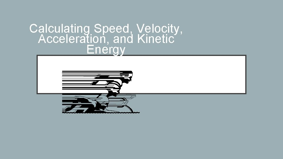 Calculating Speed, Velocity, Acceleration, and Kinetic Energy