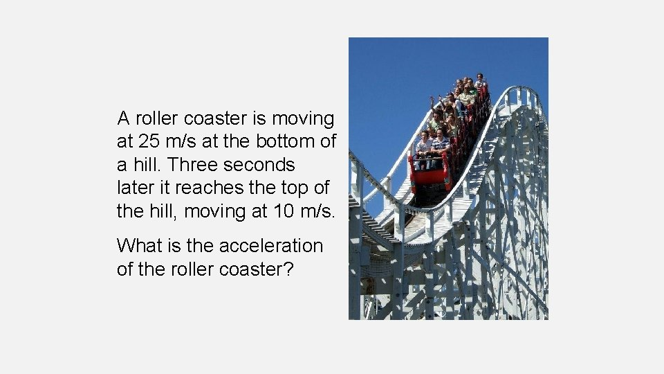 A roller coaster is moving at 25 m/s at the bottom of a hill.