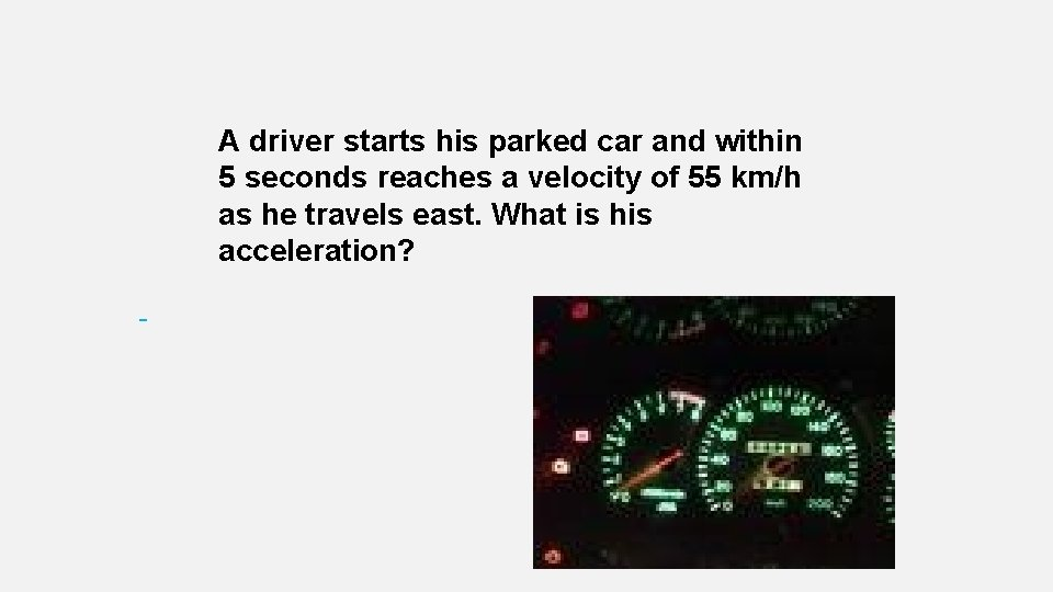 A driver starts his parked car and within 5 seconds reaches a velocity