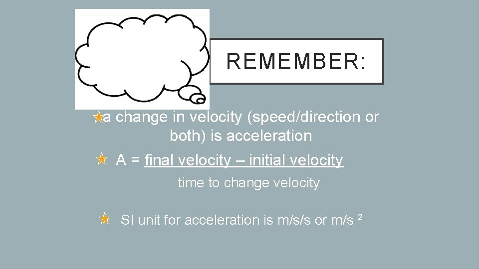 REMEMBER: a change in velocity (speed/direction or both) is acceleration A = final velocity