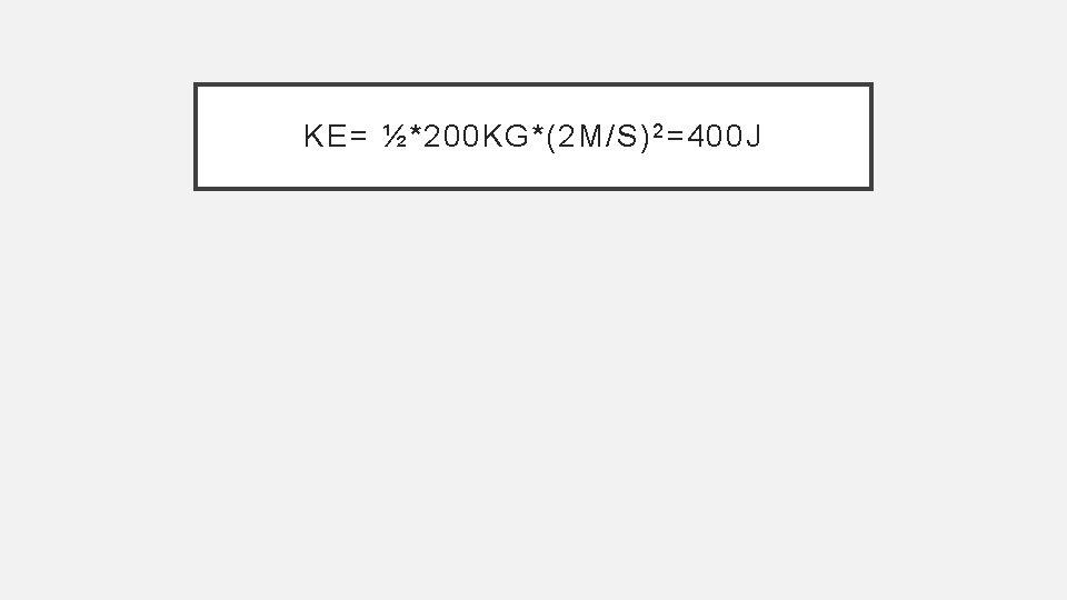 KE= ½*200 KG*(2 M/S) 2 =400 J
