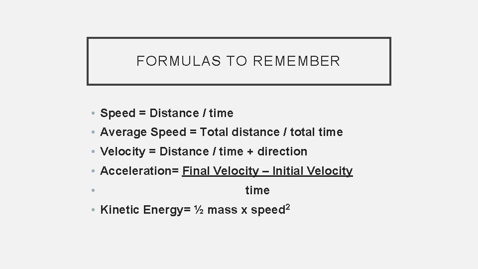 FORMULAS TO REMEMBER • Speed = Distance / time • Average Speed = Total