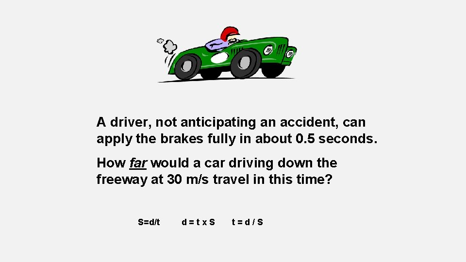 A driver, not anticipating an accident, can apply the brakes fully in about 0.