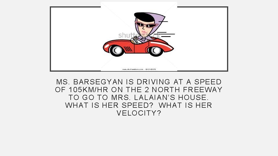 MS. BARSEGYAN IS DRIVING AT A SPEED OF 105 KM/HR ON THE 2 NORTH