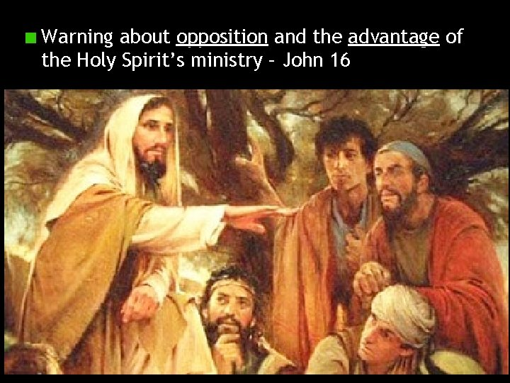 Warning about opposition and the advantage of the Holy Spirit's ministry – John 16