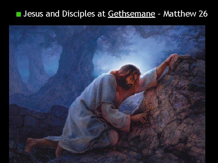 Jesus and Disciples at Gethsemane – Matthew 26