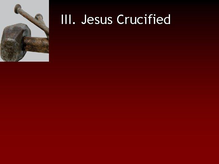 III. Jesus Crucified