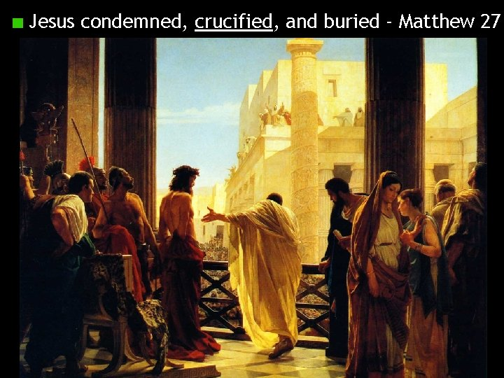 Jesus condemned, crucified, and buried - Matthew 27