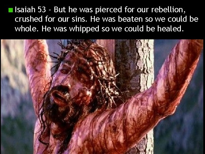 Isaiah 53 - But he was pierced for our rebellion, crushed for our sins.