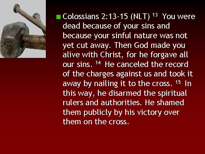 Colossians 2: 13 -15 (NLT) 13 You were dead because of your sins and