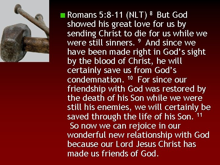 Romans 5: 8 -11 (NLT) 8 But God showed his great love for us