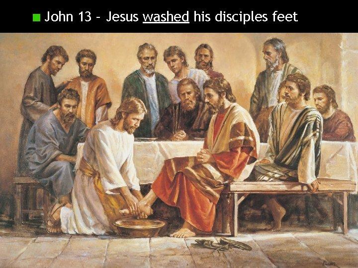 John 13 – Jesus washed his disciples feet