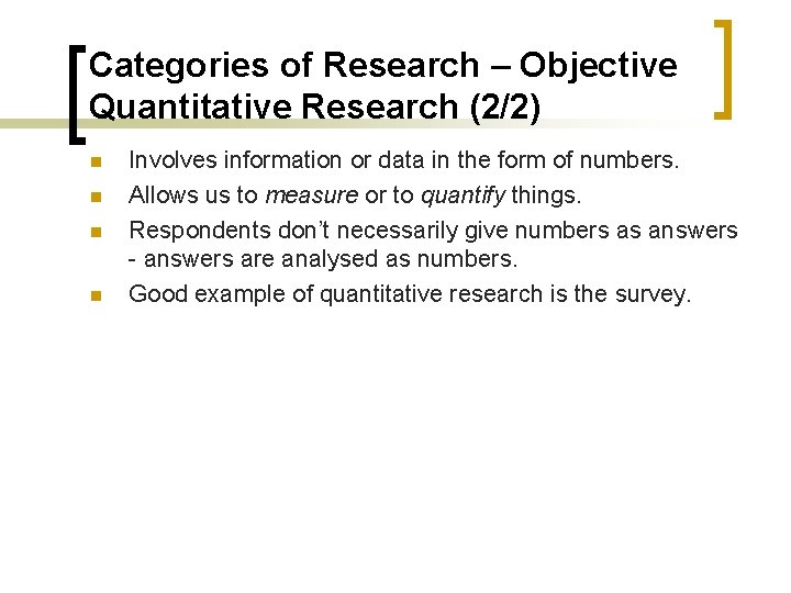 Categories of Research – Objective Quantitative Research (2/2) n n Involves information or data