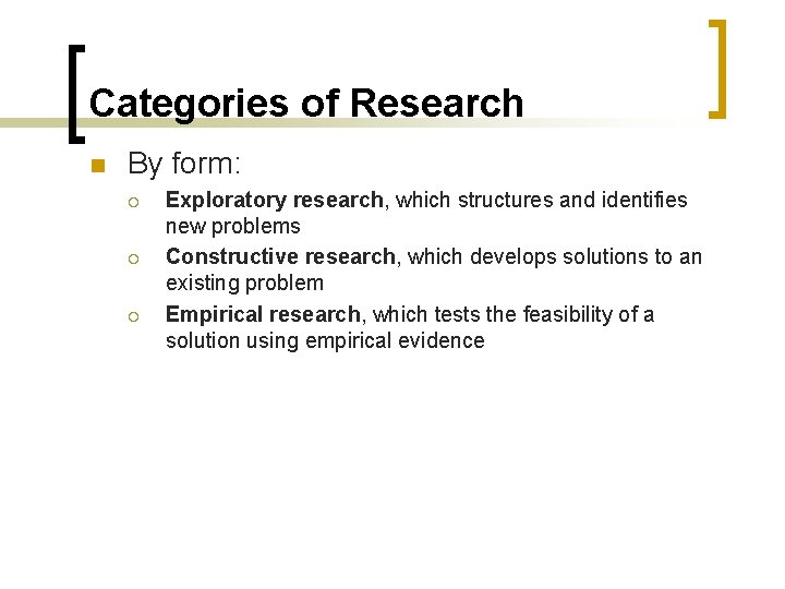 Categories of Research n By form: ¡ ¡ ¡ Exploratory research, which structures and