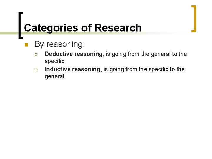 Categories of Research n By reasoning: ¡ ¡ Deductive reasoning, is going from the