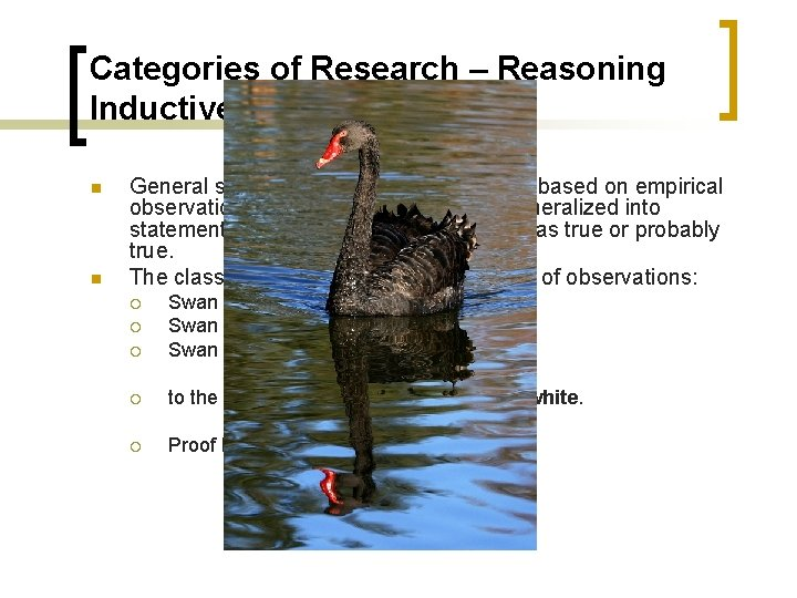 Categories of Research – Reasoning Inductive Reasoning n n General statements (theories) have to