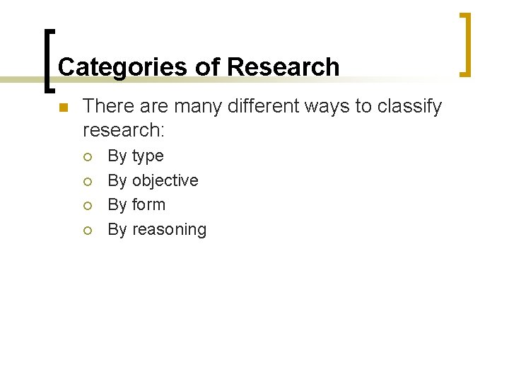 Categories of Research n There are many different ways to classify research: ¡ ¡