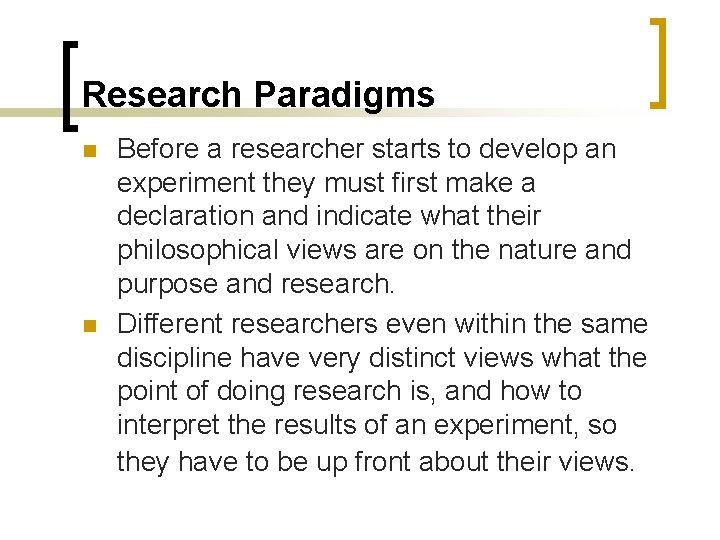 Research Paradigms n n Before a researcher starts to develop an experiment they must