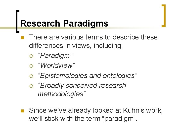 Research Paradigms n There are various terms to describe these differences in views, including;