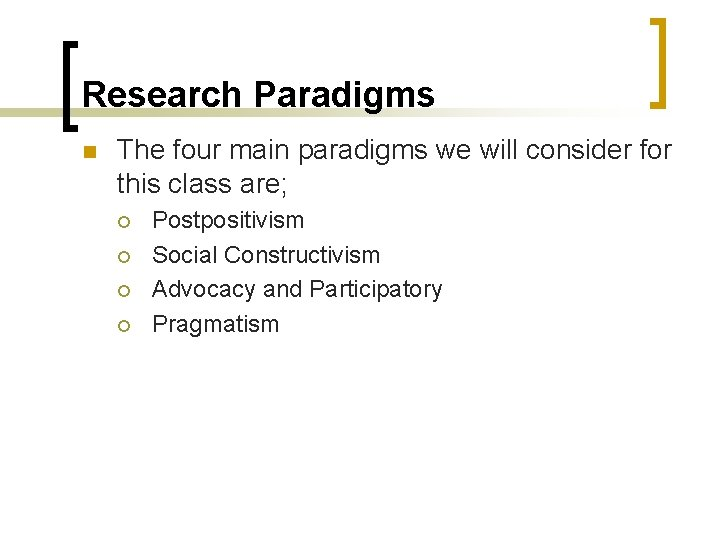 Research Paradigms n The four main paradigms we will consider for this class are;
