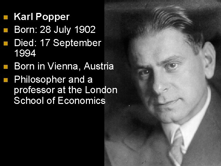 n n n Karl Popper Born: 28 July 1902 Died: 17 September 1994 Born